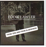 Eddie Lawler - from 'ere and from elsewhere