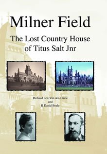 Milner Field - The Lost Country House of Titus Salt Jnr